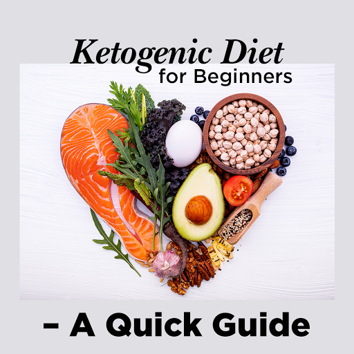 Ketogenic Diet for Beginners- A Quick Guide